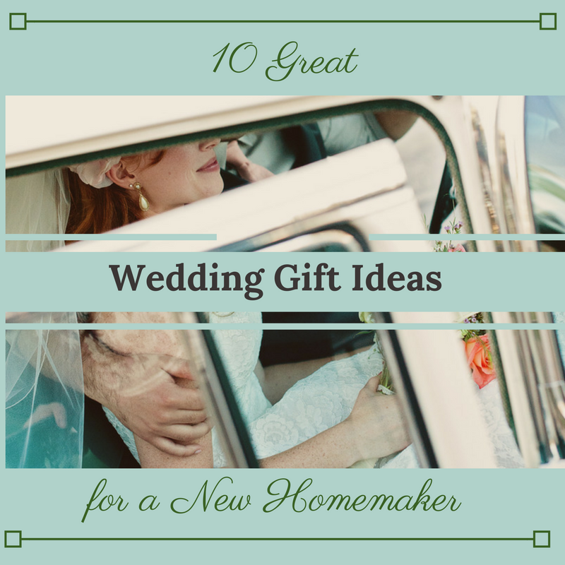 Great Wedding Gift Ideas: 10 Great Wedding Gift Ideas For A New Homemaker