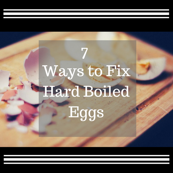 7 Ways to FixHard Boiled Eggs