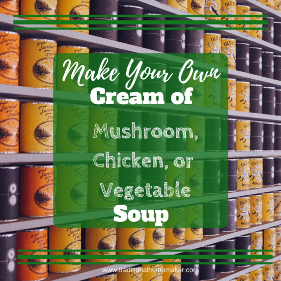 Make your own cream of mushroom, chicken or vegetable soup