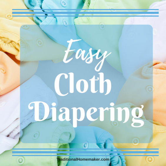 Let's take a look at how I cloth diaper. I'm not saying it's the right way or the best way. But it's how I do easy cloth diapering.