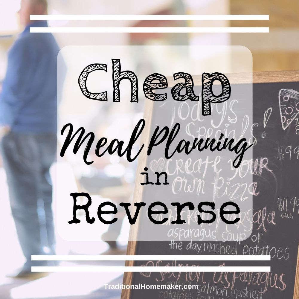 Sticking to any meal plan will save you money. Reverse meal planning is a homemaking skill that saves even more money because you plan to buy food when it is cheap.