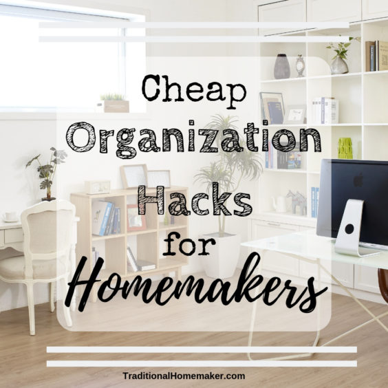 Cheap Organization Hacks for Homemakers