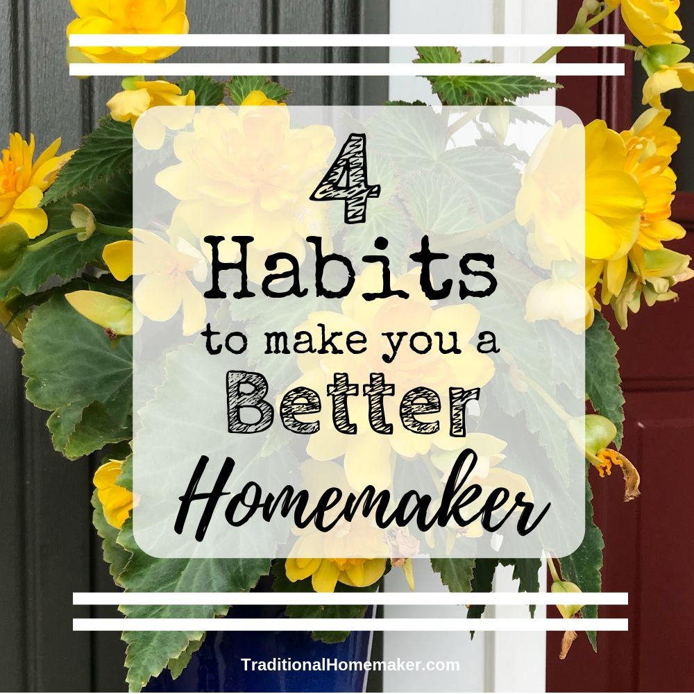 Who doesn't want to be better at their job? At homemaking? To excel rather than just survive. Use these four habits to make you a better homemaker today!