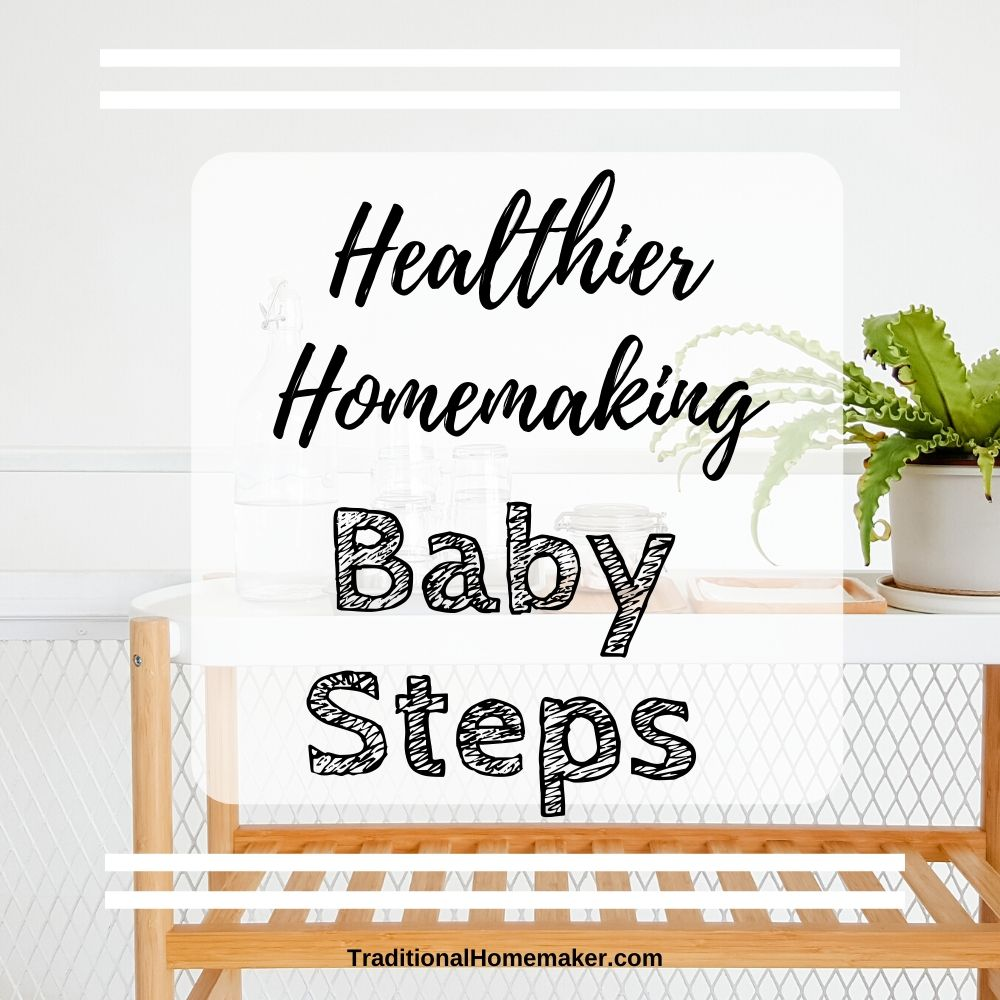 Homemaking is the art of making a house a home. Support the mental, emotional, spiritual and physical health of your family with these healthier homemaking baby steps.