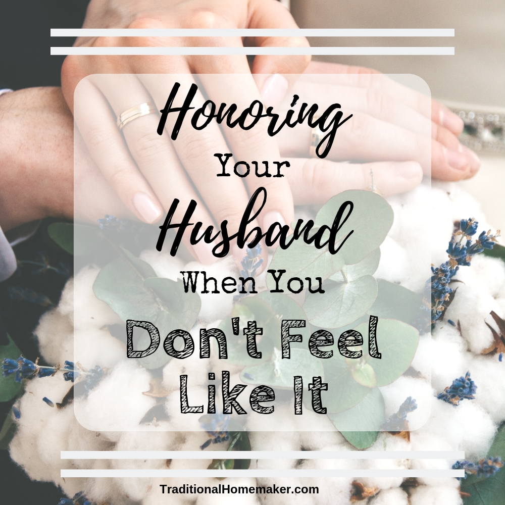 Honoring your husband when you don't feel like it can be challenging. Work your way through these suggestions for honoring your husband in creative ways.