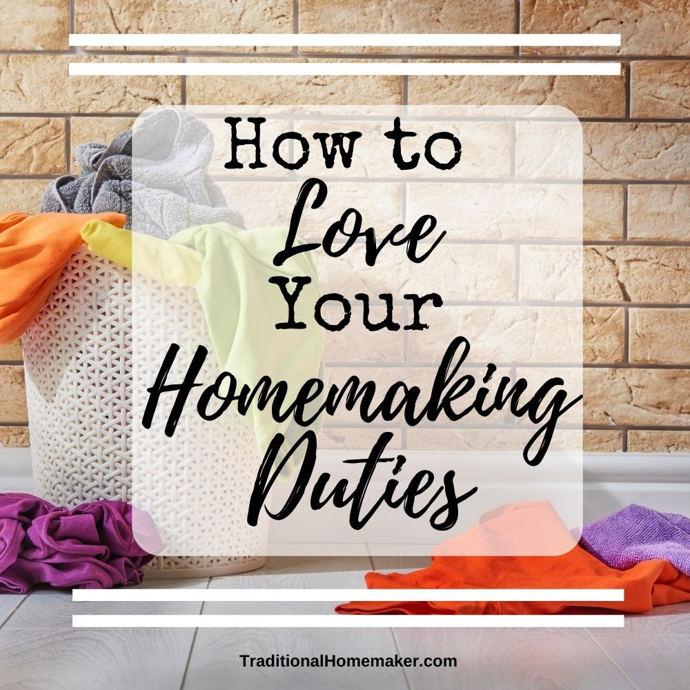 We all have homemaking duties that we don't love. Or like. Let's look at a few ways you can train yourself to love your homemaking duties.
