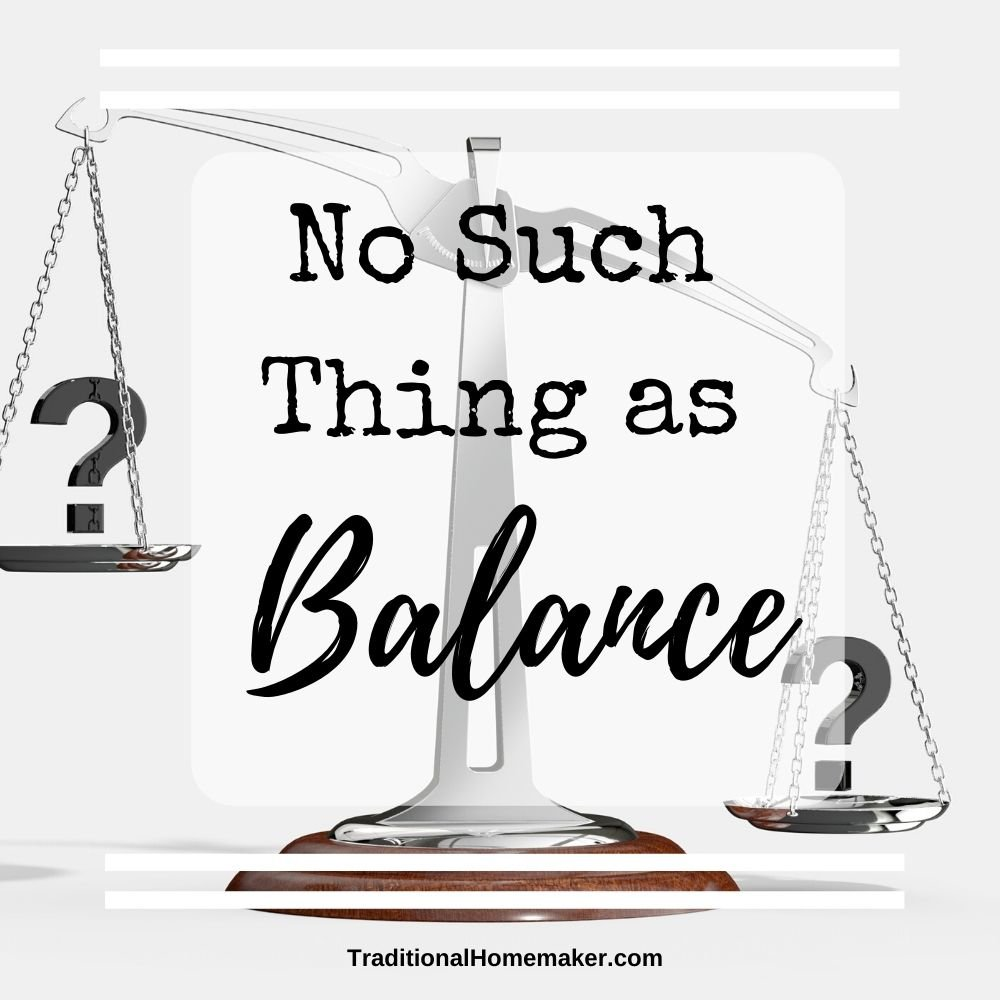 There is no such thing as balance; only trades. Setting aside perfect balance and choosing meaningful trades helps you become an intentional homemaker.