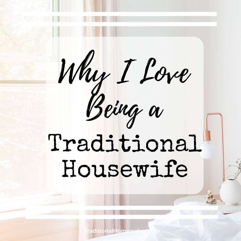 Being a traditional housewife gets a bad rap these days. Read more to learn why I love being a homemaker!