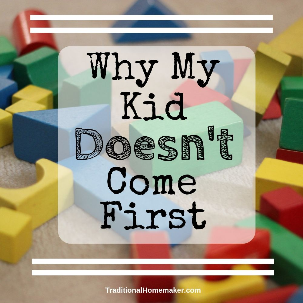 Discover three reasons my kid doesn't come first and how it will help them as an adult.